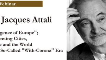 "Free Webinar:Dr. Jacques Attali, ""Intelligence of Europe""; Interpreting Cities, People and the World in the So-Called ""With-Corona"" Era"